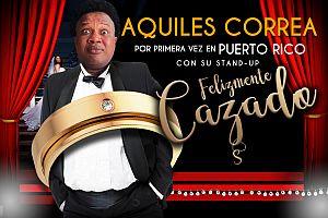 """AQUILES CORREA """"FELIZMENTE CAZADO"""", BAYAMON"""
