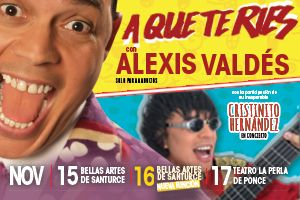 A QUE TE RIES - ALEXIS VALDES, PONCE