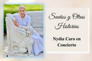 """""""SUEÑOS Y OTRAS HISTORIAS"""" NYDIA CARO EN CONCIERTO"""