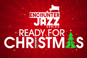 ENCOUNTER JAZZ SERIES READY FOR CHRISTMAS